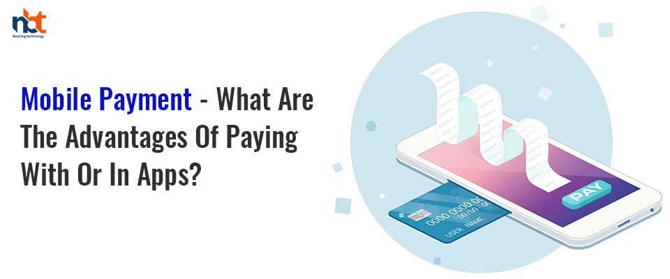 Mobile Payment - What Are The Advantages Of Paying With Or In Apps?