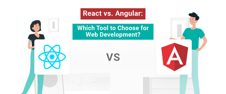 React vs. Angular: Which Tool to Choose for Web Development?