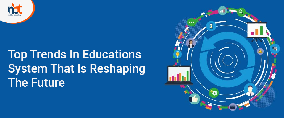 Top Trends In Educations System That Is Reshaping The Future