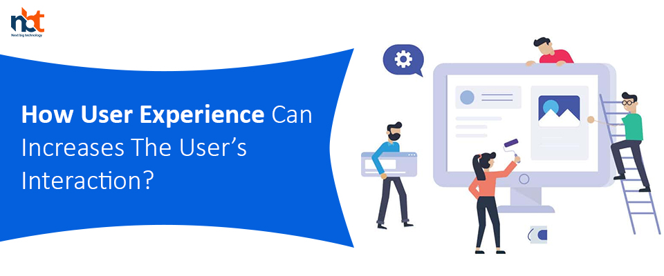 How User Experience Can Increases The User's Interaction?