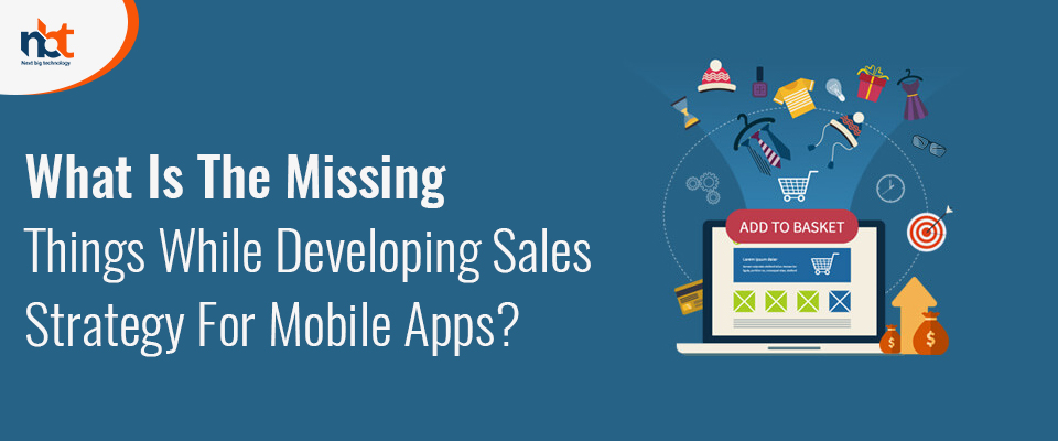 What Is The Missing Thing While Developing Sales Strategy For Mobile Apps?