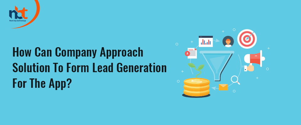 How Can Company Approach Solution To Form Lead Generation For The App?