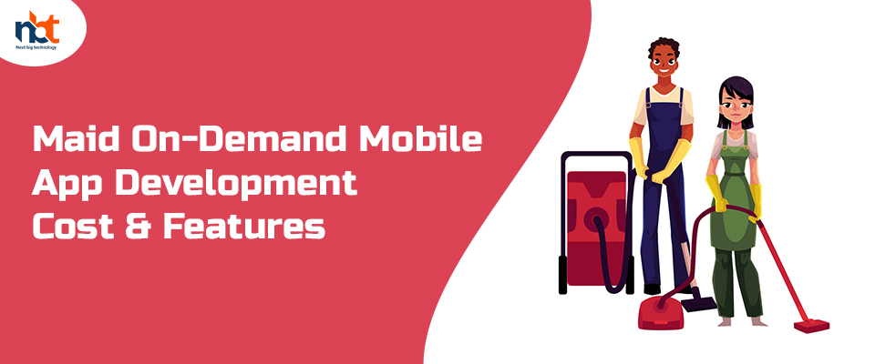 Maid On-Demand Mobile App Development Cost & Features