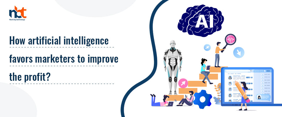 How the artificial intelligence favors marketers to improve the profit?