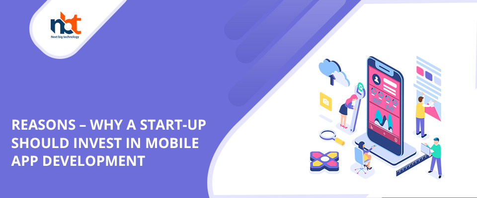Reasons – Why a start-up should invest in mobile app development?
