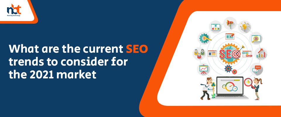 What are the current SEO trends to consider for the 2021 market?