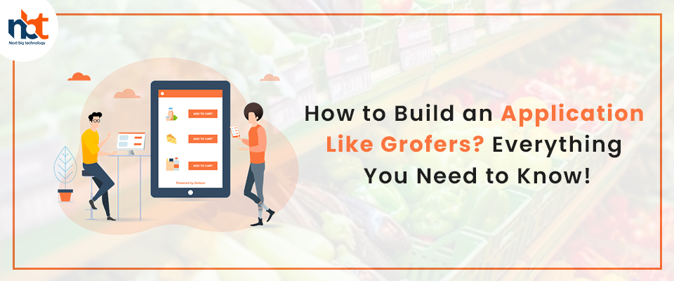 How to Build an Application Like Grofers? Everything You Need to Know!