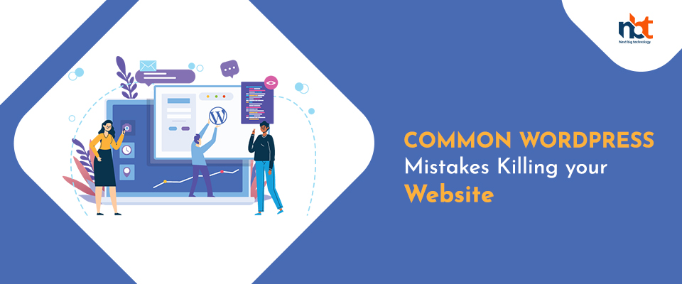 Common WordPress Mistakes Killing your Website