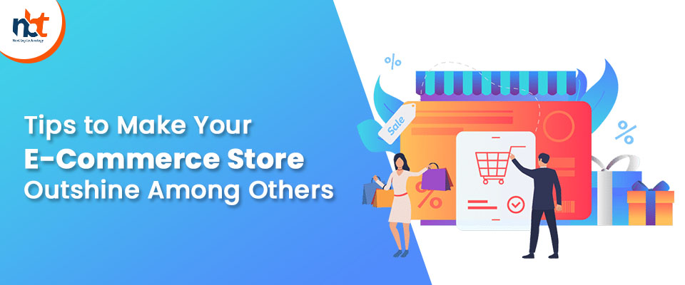 Tips to Make Your E-Commerce Store Outshine Among Others