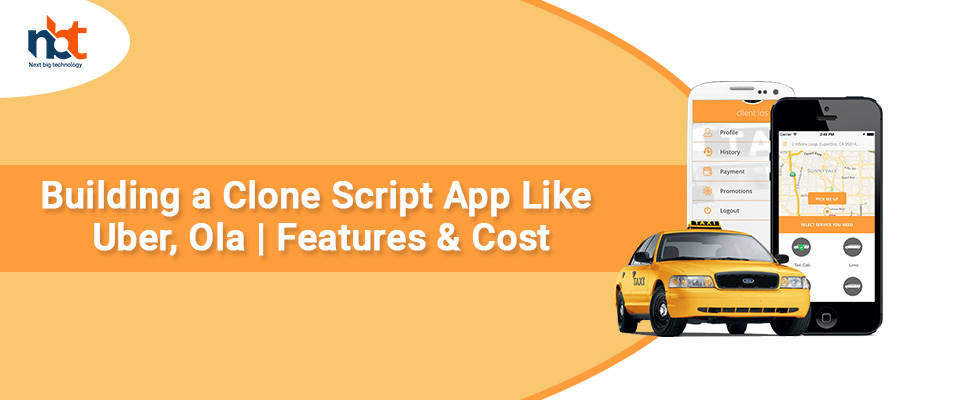 Building a Clone Script App Like Uber, Ola | Features & Cost
