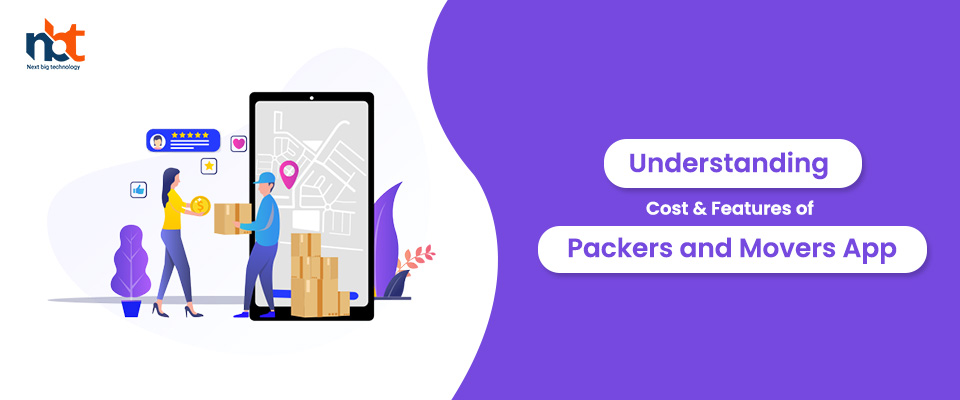 Understanding Cost & Features of Packers and Movers App