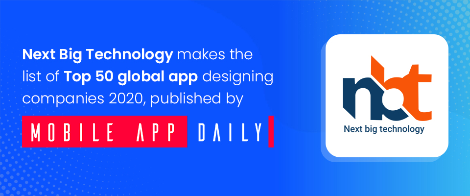 Next Big Technology makes the list of Top 50 global app designing companies 2020, published by MobileAppDaily