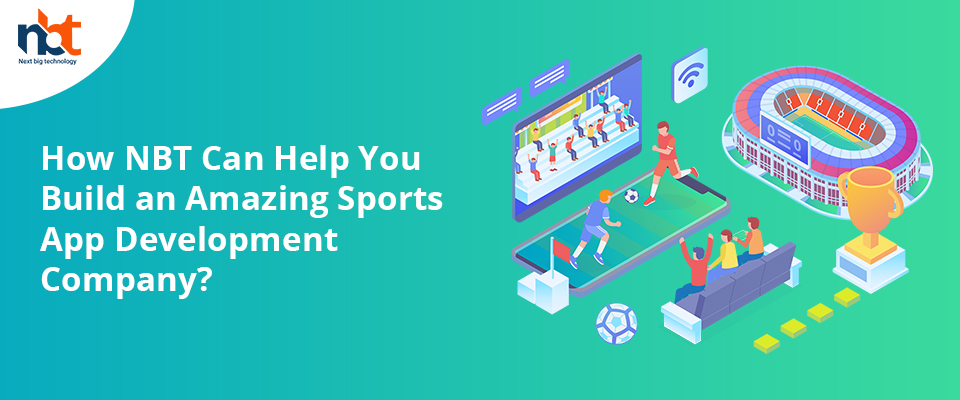 How NBT Can Help You Build an Amazing Sports App Development Company?