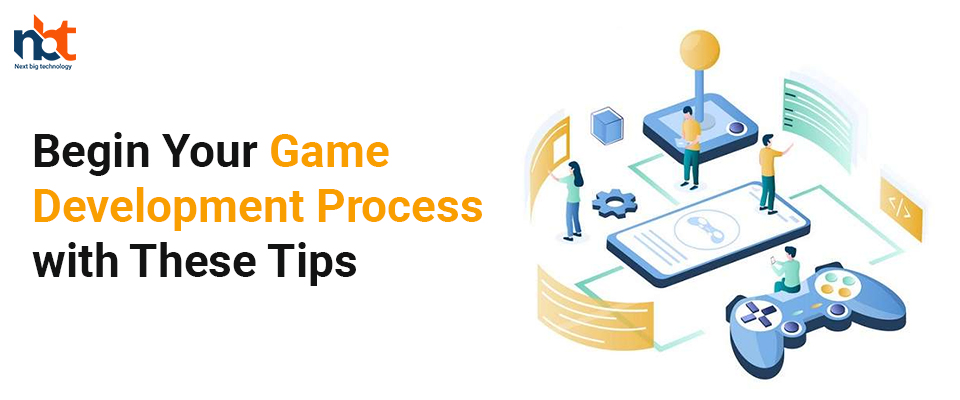 Begin Your Game Development Process with These Tips