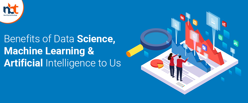 Benefits of Data Science, Machine Learning & Artificial Intelligence to Us
