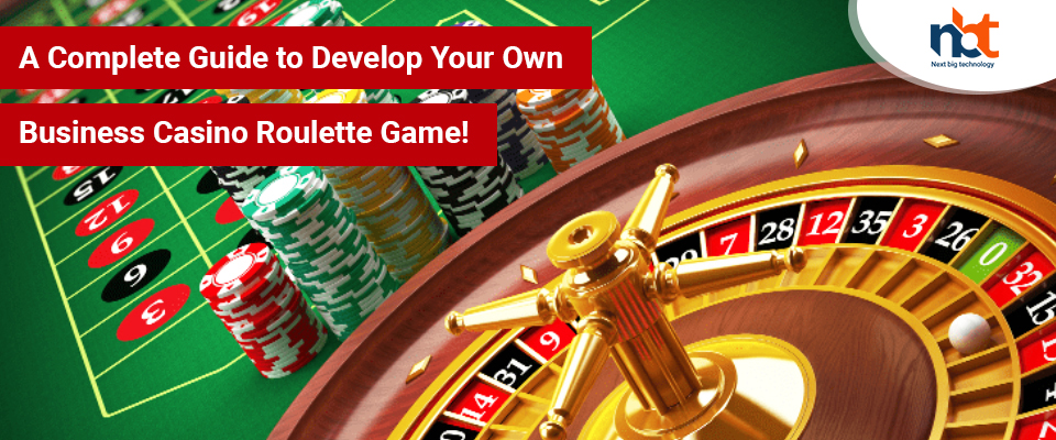 A Complete Guide to Develop Your Own Business Casino Roulette Game!