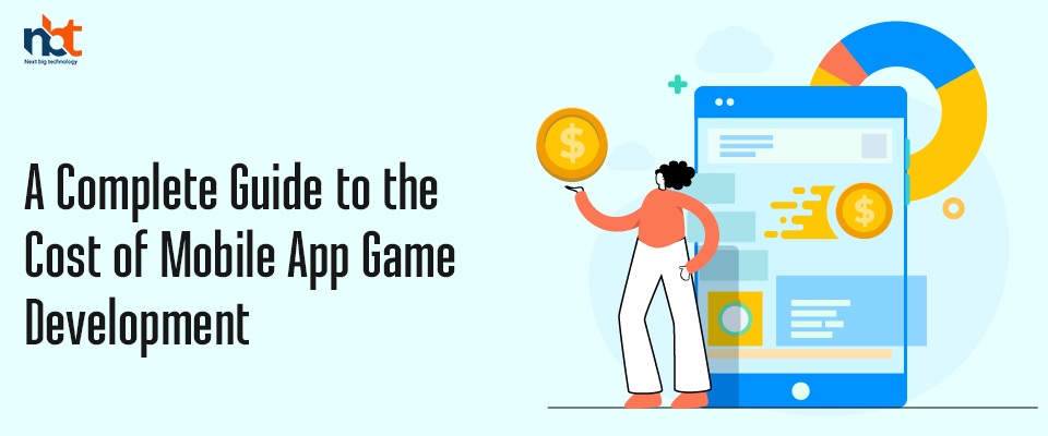 A Complete Guide to the Cost of Mobile App Game Development