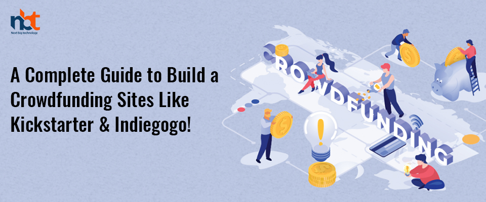 A Complete Guide to Build a Crowdfunding Site Like KickStarter & Indiegogo!