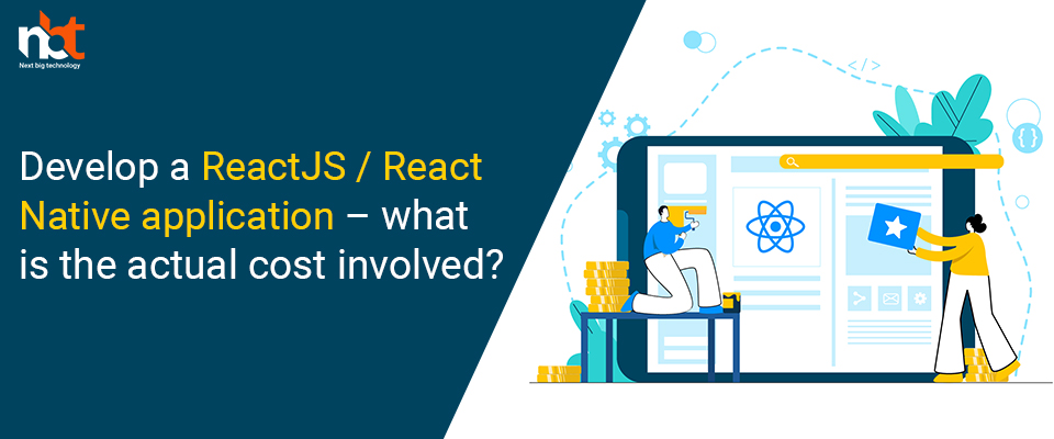 Develop a ReactJS / React Native application – what is the actual cost involved?
