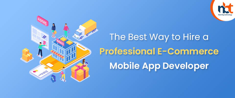 The Best Way to Hire a Professional E-Commerce Mobile App Developer
