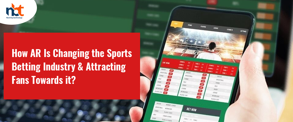 How AR Is Changing the Sports Betting Industry & Attracting Fans Towards it?