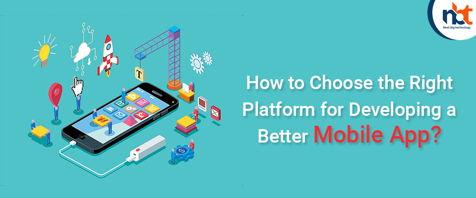 How to Choose the Right Platform for Developing a Better Mobile App?