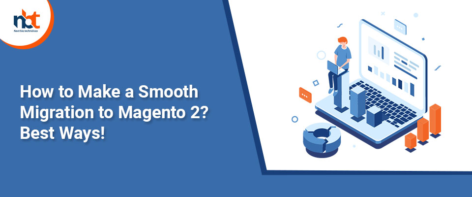How to Make a Smooth Migration to Magento 2? Best Ways!