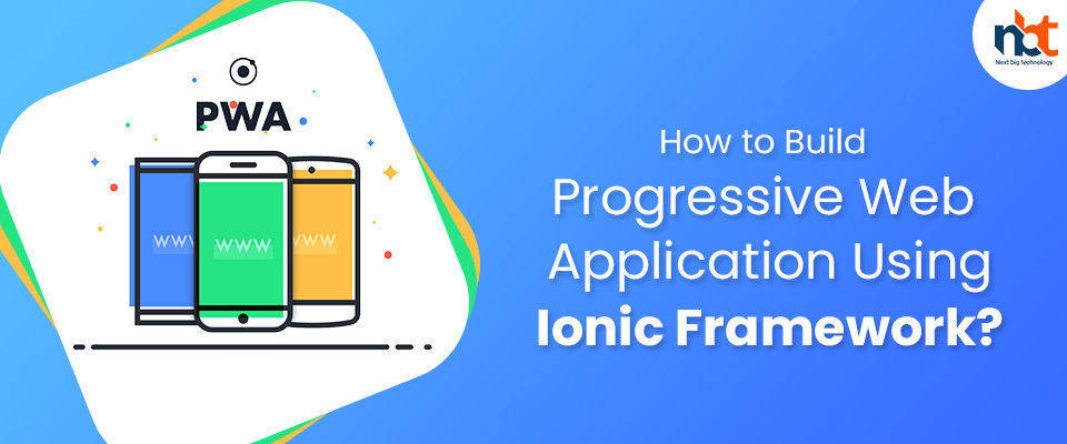 How to Build Progressive Web Application Using Ionic Framework?
