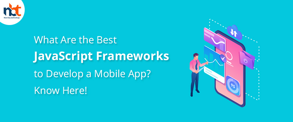 What Are the Best JavaScript Frameworks to Develop a Mobile App? Know Here!