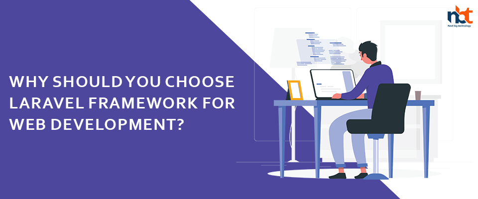 Why Should You Choose Laravel Framework for Web Development?