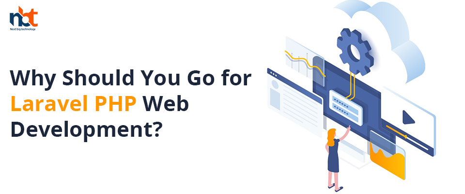 Why Should You Go for Laravel PHP Web Development?