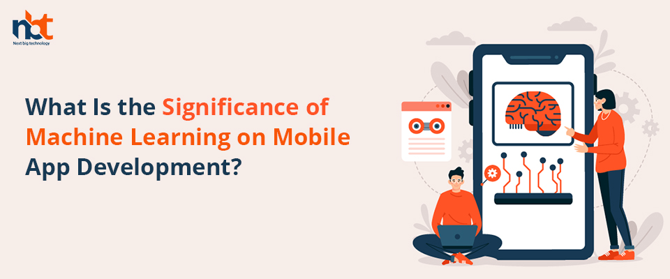 What Is the Significance of Machine Learning on Mobile App Development?