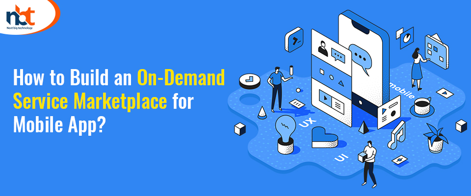 How to Build an On-Demand Service Marketplace for Mobile App?