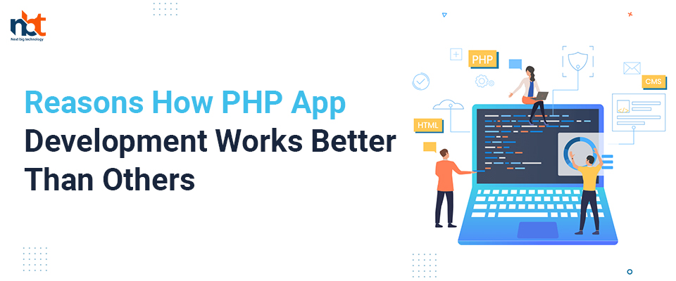 Reasons How PHP App Development Works Better Than Others