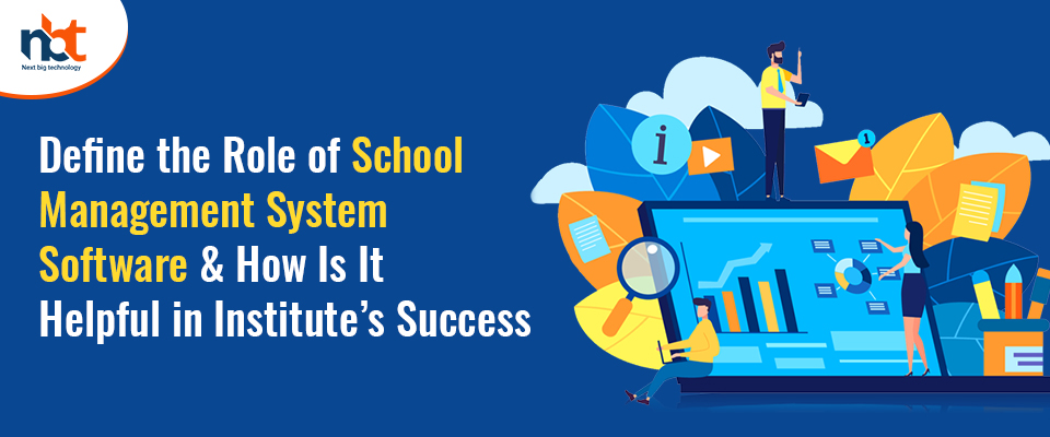 Define the Role of School Management System Software & How Is It Helpful in Institute's Success