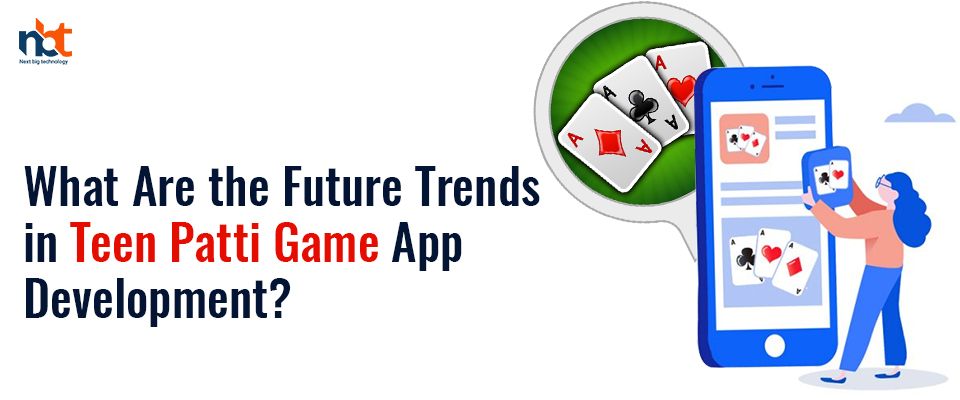 What Are the Future Trends in Teen Patti Game App Development?