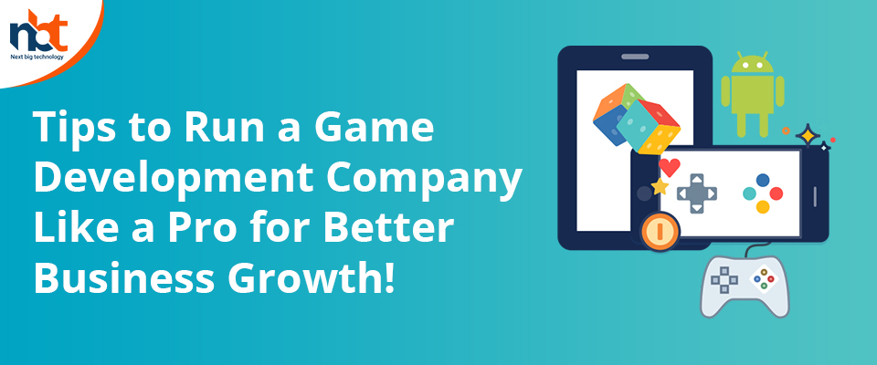 Tips to Run a Game Development Company Like a Pro for Better Business Growth!