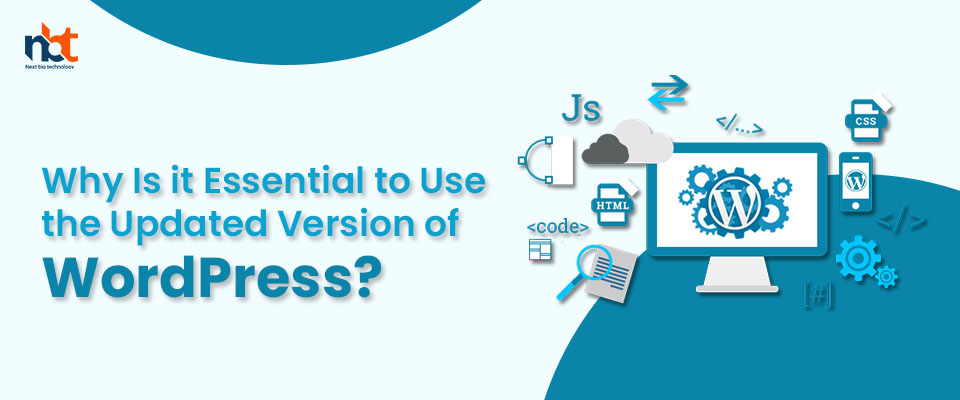 Why Is it Essential to Use the Updated Version of WordPress?