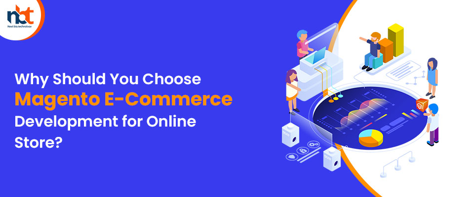 Why Should You Choose Magento E-Commerce Development for Online Store?
