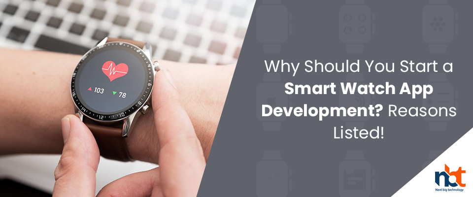 Why Should You Start a Smart Watch App Development? Reasons Listed!