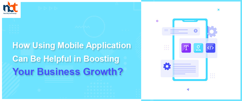 How Using Mobile Application Can Be Helpful in Boosting Your Business Growth?