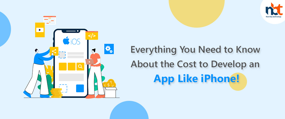 Everything You Need to Know About the Cost to Develop an App Like iPhone!