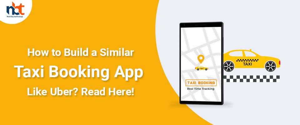 How to Build a Similar Taxi Booking App Like Uber? Read Here!