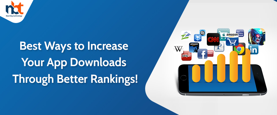 Best Ways to Increase Your App Downloads Through Better Rankings!