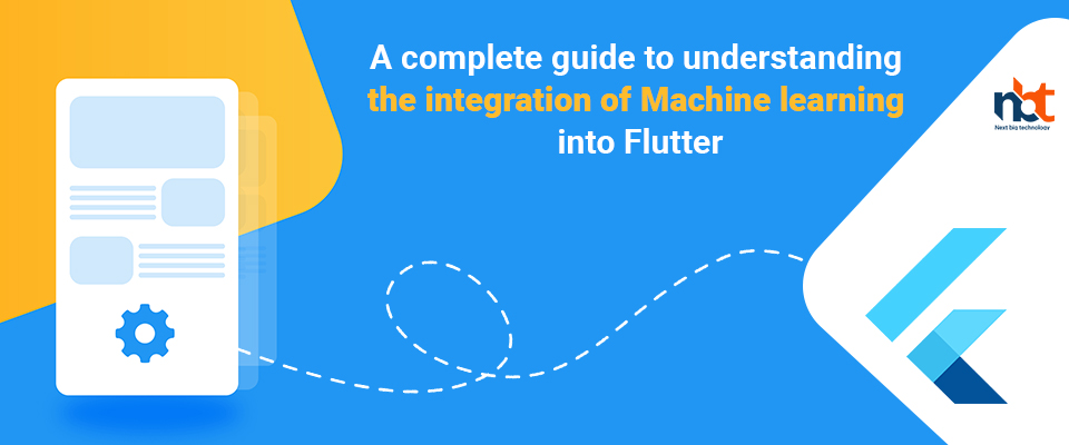 A complete guide to understanding the integration of Machine learning into Flutter