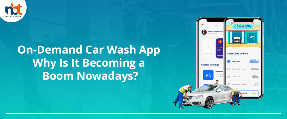 On-Demand Car Wash App: Why Is It Becoming a Boom Nowadays?