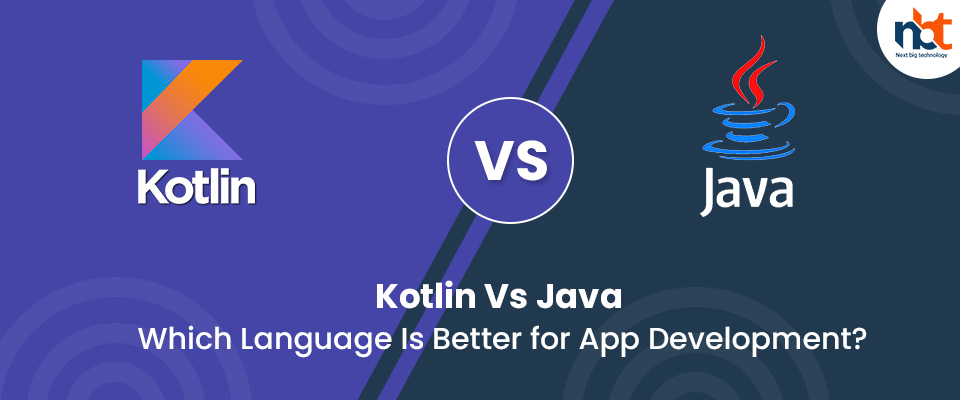 Kotlin Vs Java: Which Language Is Better for App Development