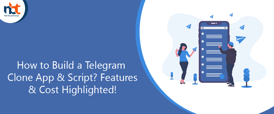 How to Build a Telegram Clone App & Script? Features & Cost Highlighted!
