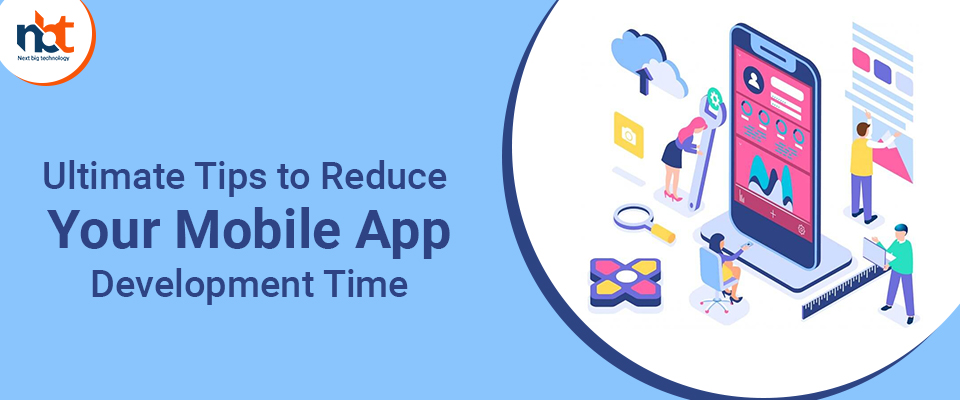 Ultimate Tips to Reduce Your Mobile App Development Time