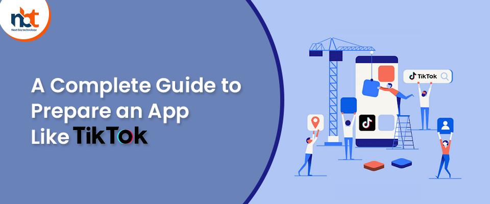 A Complete Guide to Prepare an App Like TikTok